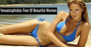 Venustrophobia – Fear of Beautiful Women
